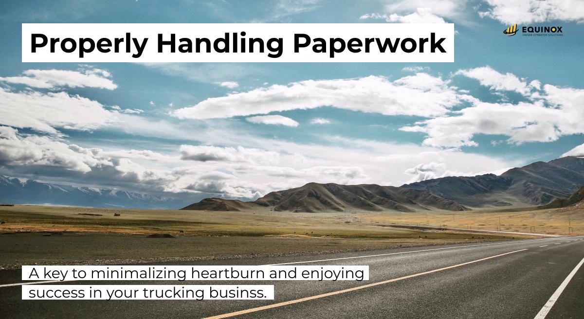 Properly Handling Paperwork: A Key to Minimizing Heartburn & Enjoying Success in Your Trucking Business